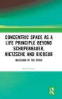 Concentric Space as a Life Principle Beyond Schopenhauer, Nietzsche and Ricoeur : Inclusion of the Other - Book