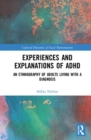Experiences and Explanations of ADHD : An Ethnography of Adults Living with a Diagnosis - Book