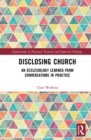 Disclosing Church : An Ecclesiology Learned from Conversations in Practice - Book