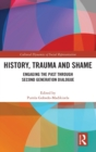 History, Trauma and Shame : Engaging the Past through Second Generation Dialogue - Book