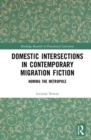 Domestic Intersections in Contemporary Migration Fiction : Homing the Metropole - Book