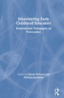 Empowering Early Childhood Educators : International Pedagogies as Provocation - Book