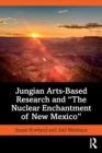 "Jungian Arts-Based Research and ""The Nuclear Enchantment of New Mexico"" - Book"