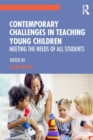 Contemporary Challenges in Teaching Young Children : Meeting the Needs of All Students - Book