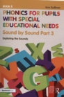 Phonics for Pupils with Special Educational Needs Book 5: Sound by Sound Part 3 : Exploring the Sounds - Book