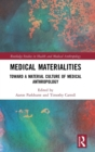 Medical Materialities : Toward a Material Culture of Medical Anthropology - Book