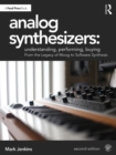 Analog Synthesizers: Understanding, Performing, Buying : From the Legacy of Moog to Software Synthesis - Book