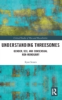 Understanding Threesomes : Gender, Sex, and Consensual Non-Monogamy - Book