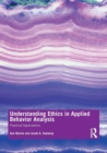 Understanding Ethics in Applied Behavior Analysis : Practical Applications - Book