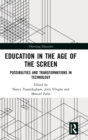Education in the Age of the Screen : Possibilities and Transformations in Technology - Book