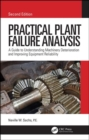 Practical Plant Failure Analysis : A Guide to Understanding Machinery Deterioration and Improving Equipment Reliability, Second Edition - Book