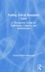 Falling Out of Romantic Love : A Therapeutic Guide for Individuals, Couples, and Professionals - Book