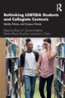 Rethinking LGBTQIA Students and Collegiate Contexts : Identity, Policies, and Campus Climate - Book
