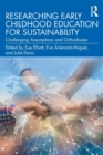 Researching Early Childhood Education for Sustainability : Challenging Assumptions and Orthodoxies - Book
