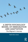 A Depth Psychology Model of Immigration and Adaptation : The Migrant's Journey - Book