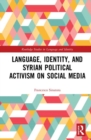 Language, Identity, and Syrian Political Activism on Social Media - Book
