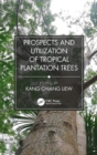 Prospects and Utilization of Tropical Plantation Trees - Book