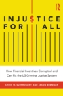Injustice for All : America's Dysfunctional Criminal Justice System and How to Fix It - Book
