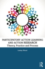 Participatory Action Learning and Action Research : Theory, Practice and Process - Book