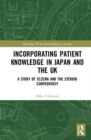 Incorporating Patient Knowledge in Japan and the UK : A Study of Eczema and the Steroid Controversy - Book