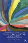 Addressing Race-Based Stress in Therapy with Black Clients : Using Multicultural and Dialectical Behavior Therapy Techniques - Book