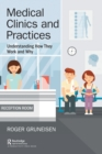 Medical Clinics and Practices : Understanding How They Work and Why - Book