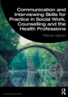 Communication and Interviewing Skills for Practice in Social Work, Counselling and the Health Professions - Book