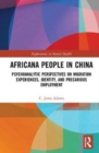 Africana People in China : Psychoanalytic Perspectives on Migration Experiences, Identity, and Precarious Employment - Book