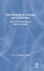 Data Strategy in Colleges and Universities : From Understanding to Implementation - Book