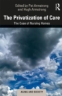 The Privatization of Care : The Case of Nursing Homes - Book