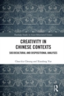 Creativity in Chinese Contexts : Sociocultural and Dispositional Analyses - Book