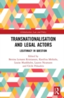 Transnationalisation and Legal Actors : Legitimacy in Question - Book