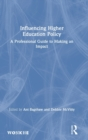 Influencing Higher Education Policy : A Professional Guide to Making an Impact - Book