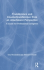 Transference and Countertransference from an Attachment Perspective : A Guide for Professional Caregivers - Book