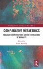 Comparative Metaethics : Neglected Perspectives on the Foundations of Morality - Book