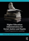 Higher Education Administration for Social Justice and Equity : Critical Perspectives for Leadership - Book