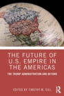 The Future of U.S. Empire in the Americas : The Trump Administration and Beyond - Book
