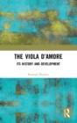 The Viola d'Amore : Its History and Development - Book
