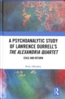 A Psychoanalytic Study of Lawrence Durrell's The Alexandria Quartet : Exile and Return - Book