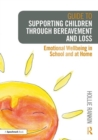 Guide to Supporting Children through Bereavement and Loss : Emotional Wellbeing in School and at Home - Book