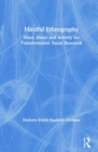 Mindful Ethnography : Mind, Heart and Activity for Transformative Social Research - Book