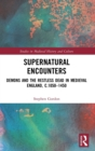 Supernatural Encounters : Demons and the Restless Dead in Medieval England, c.1050-1450 - Book