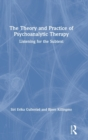 The Theory and Practice of Psychoanalytic Therapy : Listening for the Subtext - Book