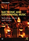 Electronic and Experimental Music : Technology, Music, and Culture - Book