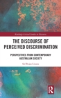 The Discourse of Perceived Discrimination : Perspectives from Contemporary Australian Society - Book