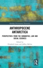 Anthropocene Antarctica : Perspectives from the Humanities, Law and Social Sciences - Book