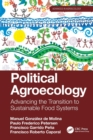 Political Agroecology : Advancing the Transition to Sustainable Food Systems - Book