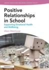 Positive Relationships in School : Supporting Emotional Health and Wellbeing - Book