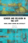 Gender and Religion in the City : Women, Urban Planning and Spirituality - Book
