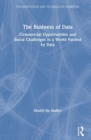 The Business of Data : Commercial Opportunities and Social Challenges in a World Fuelled by Data - Book